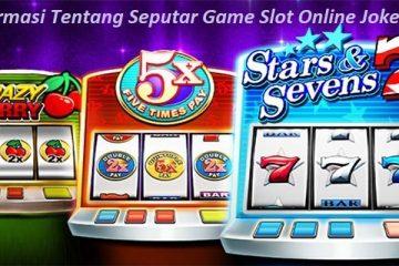 Informasi Tentang Seputar Game Slot Online Joker123