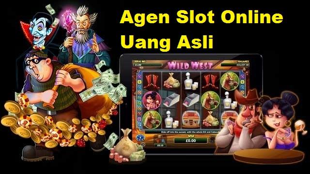 Agen Slot Online Uang Asli