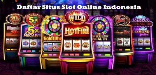 Daftar Situs Slot Online Indonesia Terpercaya