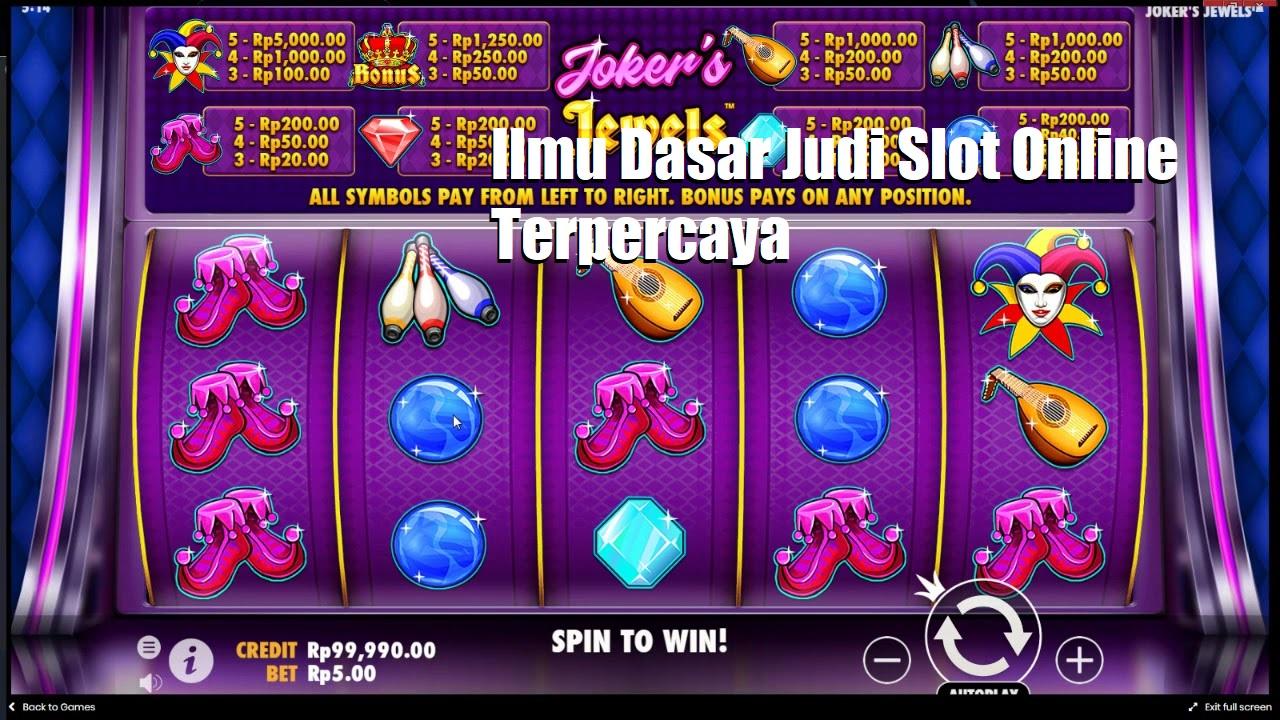 Ilmu Dasar Judi Slot Online Terpercaya